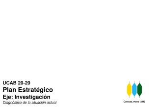 UCAB 20-20 Plan Estratégico  Eje: Investigación Diagnóstico de la situación actual