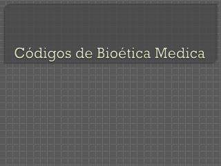 Códigos de Bioética Medica