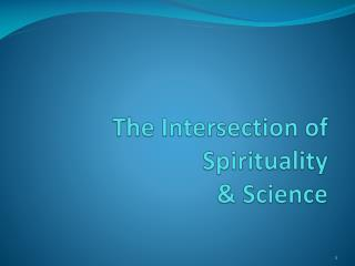 The Intersection of  Spirituality  & Science
