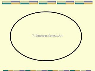 7. European famous Art