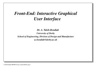 Front-End: Interactive Graphical User Interface Dr. A. Taleb-Bendiab University of Derby