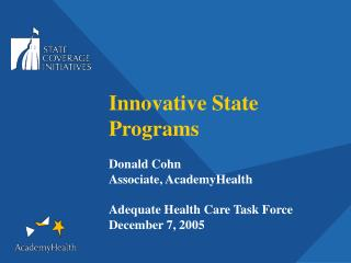 Innovative State Programs Donald Cohn Associate, AcademyHealth Adequate Health Care Task Force