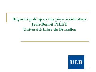 Régimes politiques des pays occidentaux  Jean-Benoit PILET Université Libre de Bruxelles