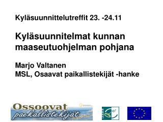 Kyläsuunnittelutreffit 23. -24.11 Kyläsuunnitelmat kunnan m aaseutuohjelman pohjana Marjo Valtanen
