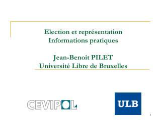 Election et représentation Informations pratiques Jean-Benoit PILET Université Libre de Bruxelles