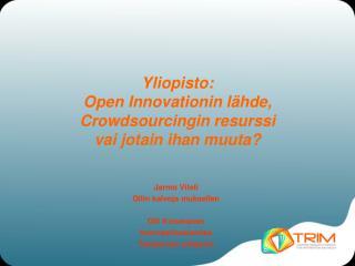Yliopisto:  Open Innovationin l�hde, Crowdsourcingin resurssi  vai jotain ihan muuta?