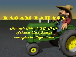 RAGAM BAHASA Ramayda Akmal, S.S., M.A. Fakultas Ilmu Budaya ramaydaakmal@gmail