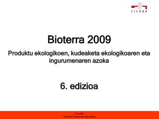Bioterra 2009 Produktu ekologikoen, kudeaketa ekologikoaren eta ingurumenaren azoka 6. edizioa