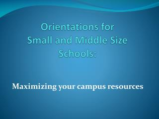 Orientations  for  Small and Middle  Size Schools: