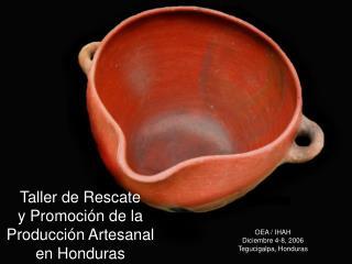 Taller de Rescate             y Promoción de la Producción Artesanal       en Honduras