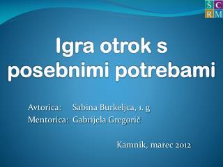 Avtorica:Sabina Burkeljca, 1. g Mentorica:Gabrijela Gregorič Kamnik, marec 2012