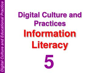 Digital Culture and Practices  Information Literacy
