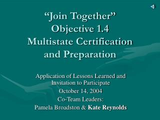 """Join Together"" Objective 1.4 Multistate Certification  and Preparation"