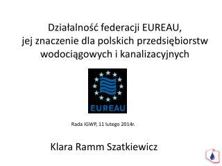 Działalność federacji EUREAU,  jej znaczenie dla polskich przedsiębiorstw