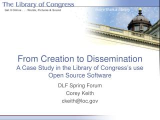 From Creation to Dissemination A Case Study in the Library of Congress�s use Open Source Software