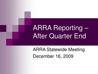 ARRA Reporting – After Quarter End