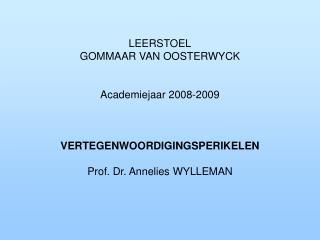LEERSTOEL GOMMAAR VAN OOSTERWYCK Academiejaar 2008-2009 VERTEGENWOORDIGINGSPERIKELEN