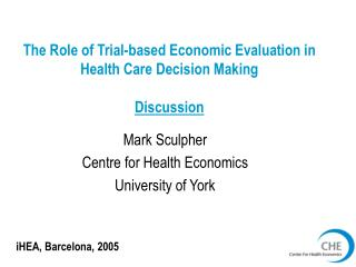 The Role of Trial-based Economic Evaluation in Health Care Decision Making Discussion
