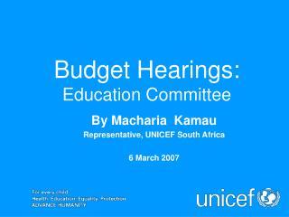 Budget Hearings:  Education Committee