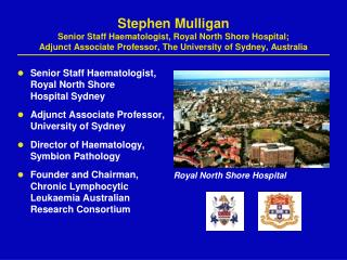 Senior Staff Haematologist,  Royal North Shore  Hospital Sydney