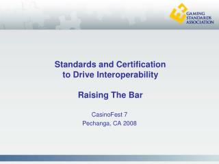 Standards and Certification  to Drive Interoperability Raising The Bar