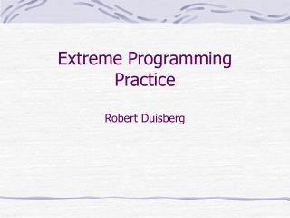 Extreme Programming Practice Robert Duisberg