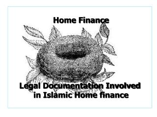 Home Finance  Legal Documentation Involved  in Islamic Home finance