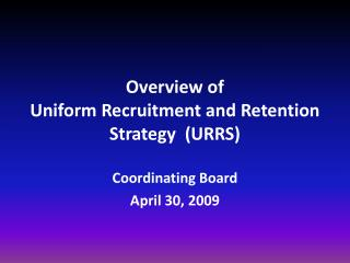 Overview  of  Uniform Recruitment and Retention Strategy  (URRS)
