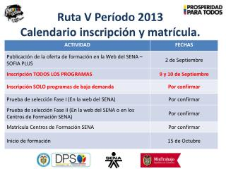 Ruta  V Período 2013 Calendario inscripción y matrícula.