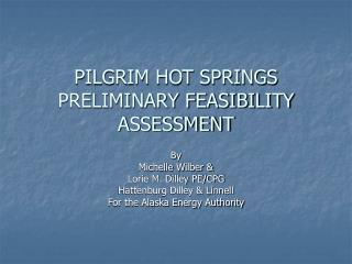 PILGRIM HOT SPRINGS PRELIMINARY FEASIBILITY ASSESSMENT