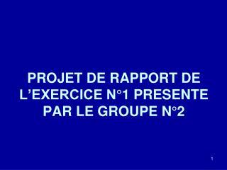 PROJET DE RAPPORT DE L'EXERCICE N°1 PRESENTE PAR LE GROUPE N°2
