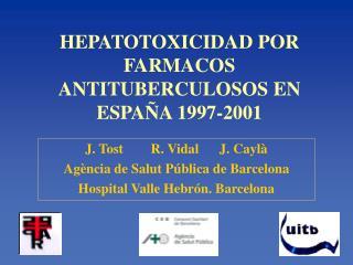 HEPATOTOXICIDAD POR FARMACOS ANTITUBERCULOSOS EN ESPAÑA 1997-2001