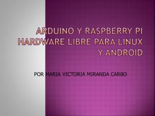 arduino  y  raspberry  pi hardware libre para  linux  y  android