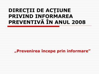 DIRECŢII DE ACŢIUNE PRIVIND INFORMAREA PREVENTIVĂ ÎN ANUL 2008