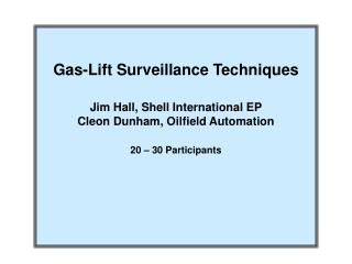 Gas-Lift Surveillance Techniques Jim Hall, Shell International EP