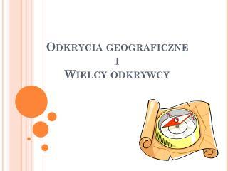 Odkrycia geograficzne i Wielcy odkrywcy