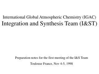 International Global Atmospheric Chemistry (IGAC) Integration and Synthesis Team (I&ST)