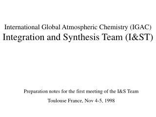 International Global Atmospheric Chemistry (IGAC) Integration and Synthesis Team (I&ST)