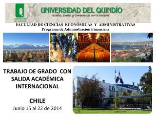 TRABAJO DE GRADO  CON SALIDA ACADÉMICA  INTERNACIONAL CHILE  Junio 15 al 22 de 2014