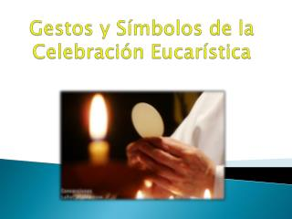 Gestos y S�mbolos de la Celebraci�n Eucar�stica