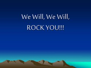 We Will, We Will,  ROCK YOU