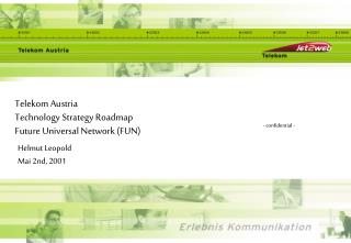 Telekom Austria  Technology Strategy Roadmap Future Universal Network (FUN)