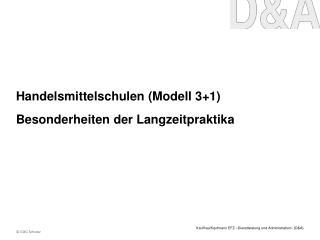 Handelsmittelschulen (Modell 3+1) Besonderheiten der Langzeitpraktika