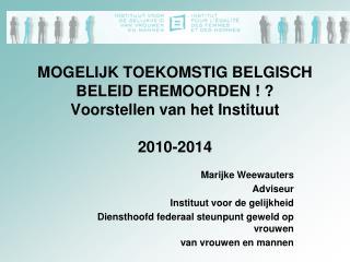 MOGELIJK TOEKOMSTIG BELGISCH BELEID EREMOORDEN ! ? Voorstellen van het Instituut 2010-2014