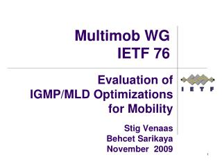 Evaluation of  IGMP/MLD Optimizations for Mobility  Stig Venaas Behcet Sarikaya November  2009