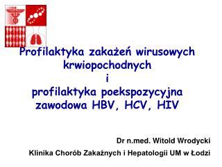 Dr nd. Witold Wrodycki Klinika Chorób Zakaźnych i Hepatologii UM w Łodzi