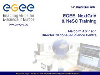 EGEE, NextGrid  & NeSC Training Malcolm Atkinson Director National e-Science Centre