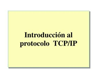Introducción al protocolo  TCP/IP