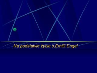 Na podstawie życia s.Emilii Engel