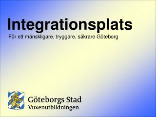 Integrationsplats  F r ett m nskligare, tryggare, s krare G teborg